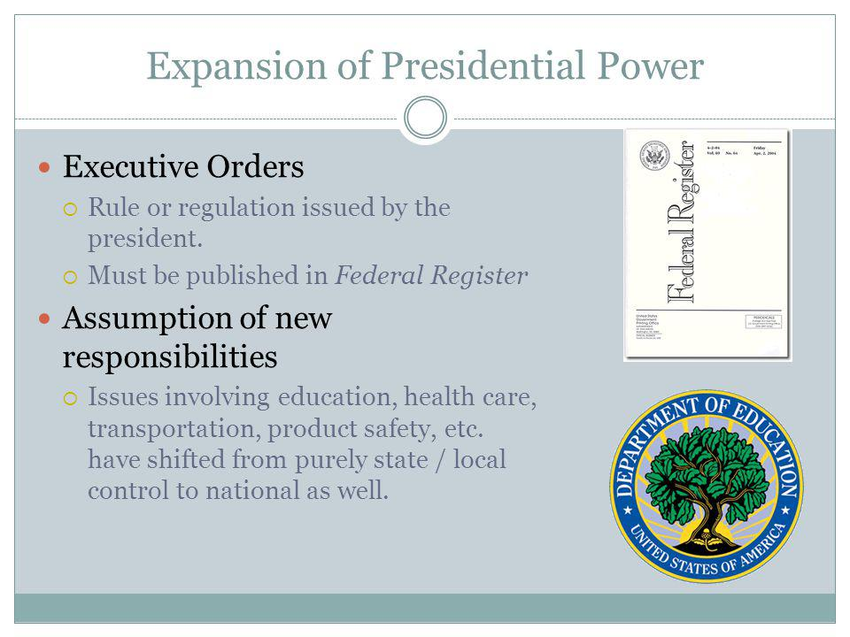 Expansion of Presidential Power Executive Orders Rule or regulation issued by the president.