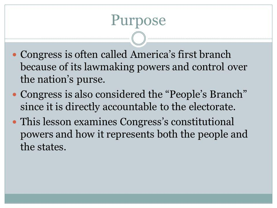 Purpose Congress is often called Americas first branch because of its lawmaking powers and control over the nations purse.