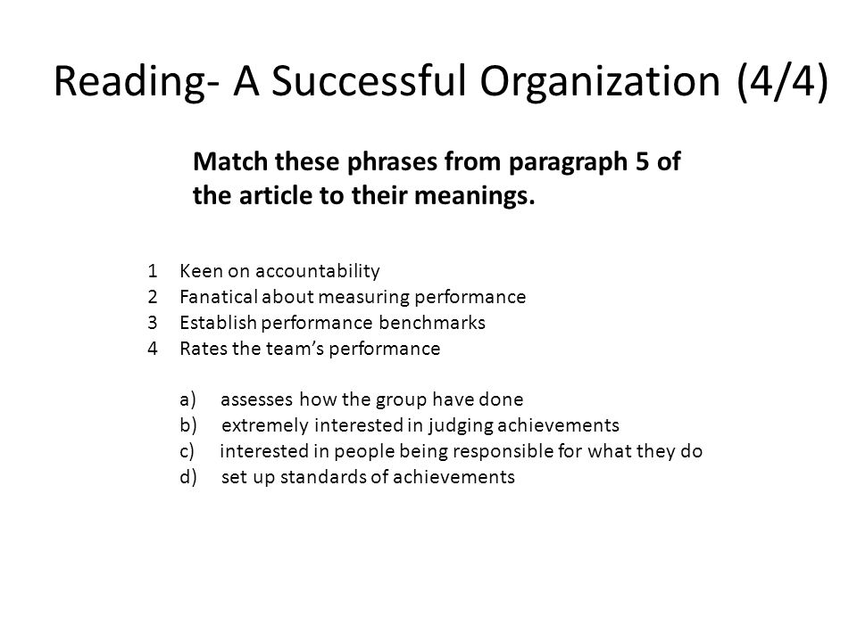 Reading- A Successful Organization (4/4) Match these phrases from paragraph 5 of the article to their meanings. 1Keen on accountability 2Fanatical abo