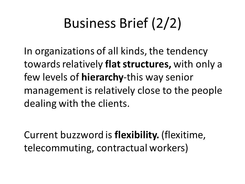 Business Brief (2/2) In organizations of all kinds, the tendency towards relatively flat structures, with only a few levels of hierarchy-this way seni
