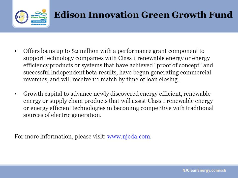 Edison Innovation Green Growth Fund Offers loans up to $2 million with a performance grant component to support technology companies with Class 1 rene