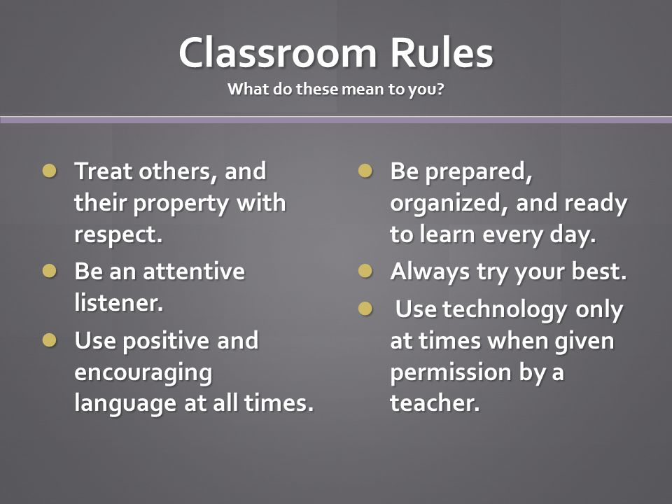 Classroom Rules What do these mean to you.Treat others, and their property with respect.