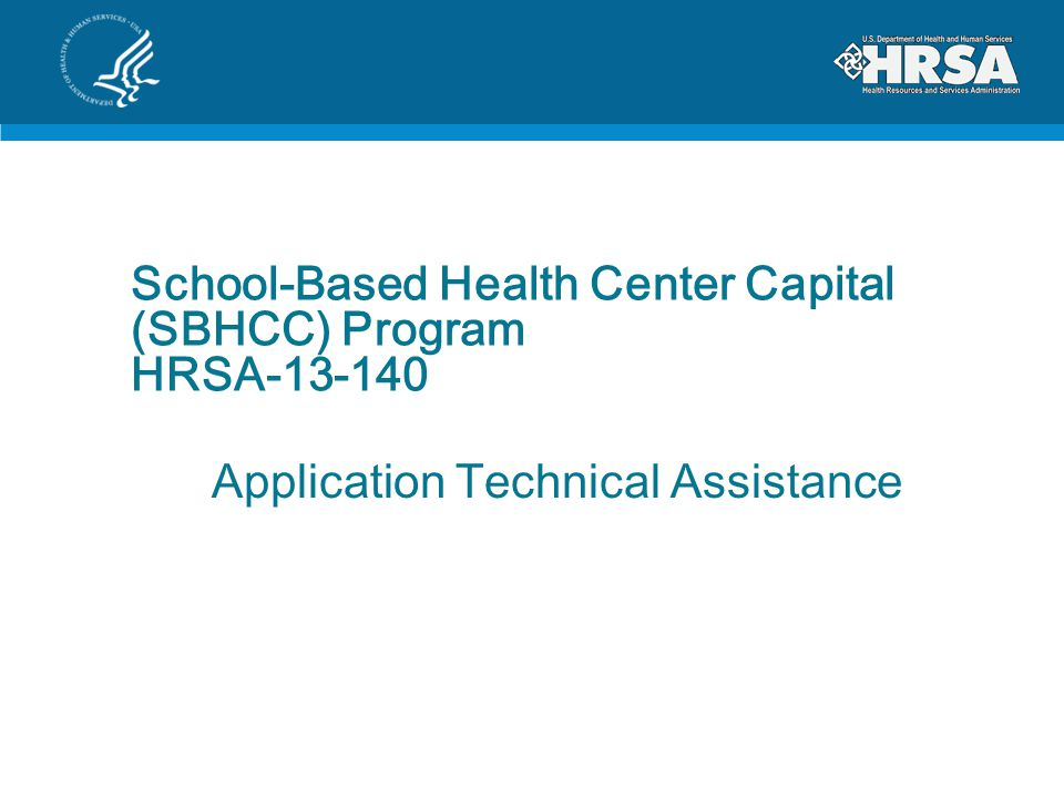 School-Based Health Center Capital (SBHCC) Program HRSA Application Technical Assistance
