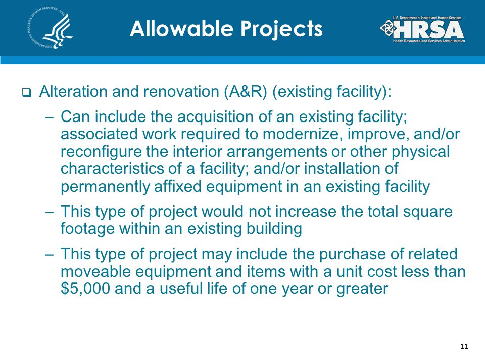 Alteration and renovation (A&R) (existing facility): –Can include the acquisition of an existing facility; associated work required to modernize, improve, and/or reconfigure the interior arrangements or other physical characteristics of a facility; and/or installation of permanently affixed equipment in an existing facility –This type of project would not increase the total square footage within an existing building –This type of project may include the purchase of related moveable equipment and items with a unit cost less than $5,000 and a useful life of one year or greater Allowable Projects 11