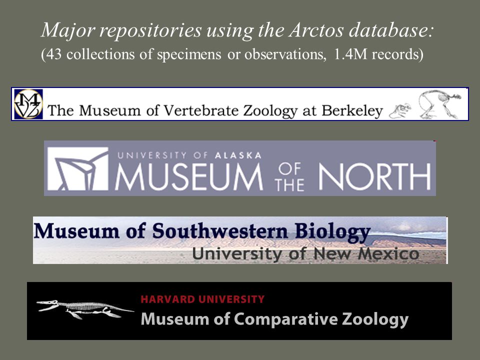 Major repositories using the Arctos database: (43 collections of specimens or observations, 1.4M records)