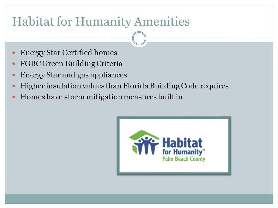 Habitat for Humanity Amenities Energy Star Certified homes FGBC Green Building Criteria Energy Star and gas appliances Higher insulation values than Florida Building Code requires Homes have storm mitigation measures built in