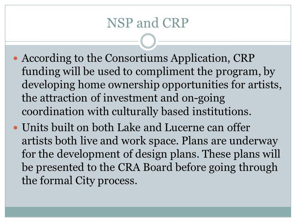 NSP and CRP According to the Consortiums Application, CRP funding will be used to compliment the program, by developing home ownership opportunities for artists, the attraction of investment and on-going coordination with culturally based institutions.