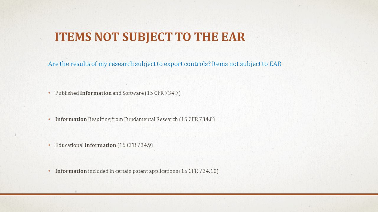 ITEMS NOT SUBJECT TO THE EAR Are the results of my research subject to export controls? Items not subject to EAR Published Information and Software (1