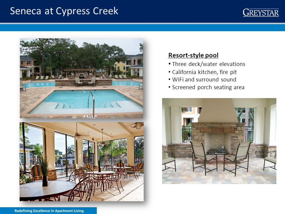 greystar.com Seneca at Cypress Creek Resort-style pool Three deck/water elevations California kitchen, fire pit WiFi and surround sound Screened porch
