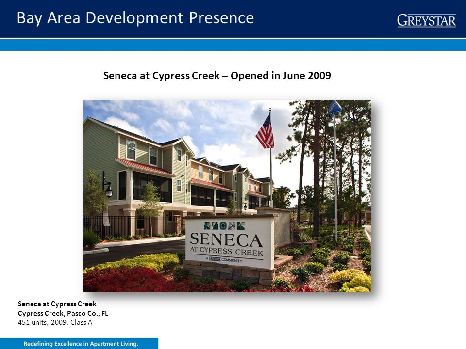 greystar.com Seneca at Cypress Creek Diverse Unit Mix One (645 – 981 SF) - 40% Two (947 – 1340 SF) - 46% Three (1321 – 1379 SF) - 4% 2 BR TH (1507 SF) - 6% 3 BR TH (1611 SF) - 5% Modern Features 9 ceilings Open floor plans Screened in Lanias/Bonus rooms* 42 maple cabinets Kitchen Island/Bar* Wood Plank Floors Black on Black/Silver Metallic* GE Appliances w/Microwave Washer / Dryer provided