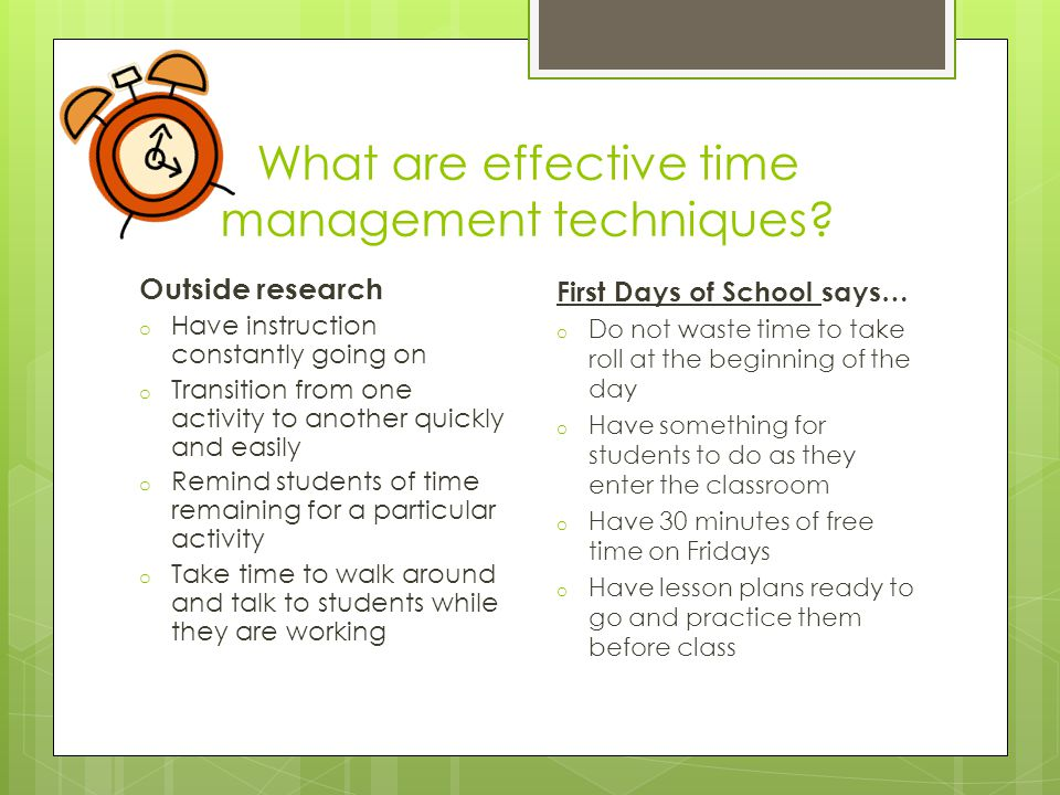 What are effective time management techniques? Outside research o Have instruction constantly going on o Transition from one activity to another quick