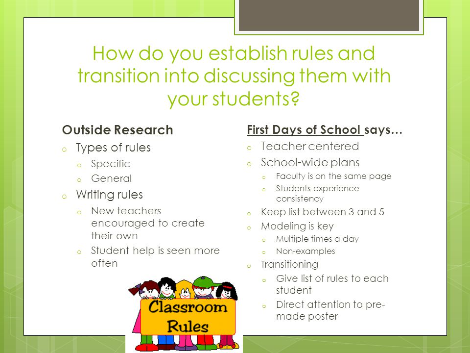 How do you establish rules and transition into discussing them with your students? Outside Research o Types of rules o Specific o General o Writing ru