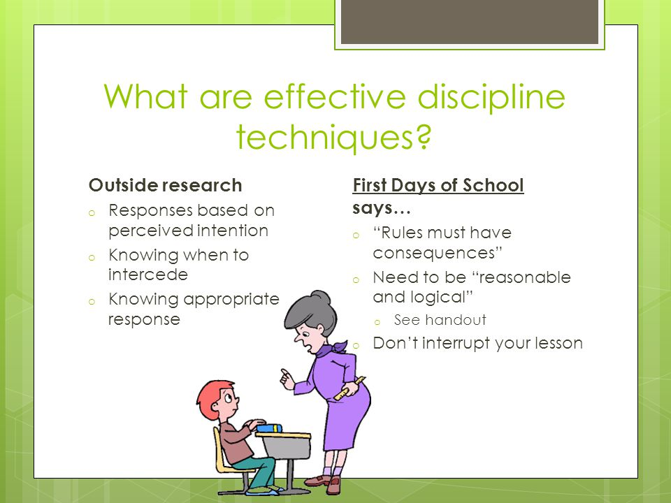 What are effective discipline techniques? Outside research o Responses based on perceived intention o Knowing when to intercede o Knowing appropriate