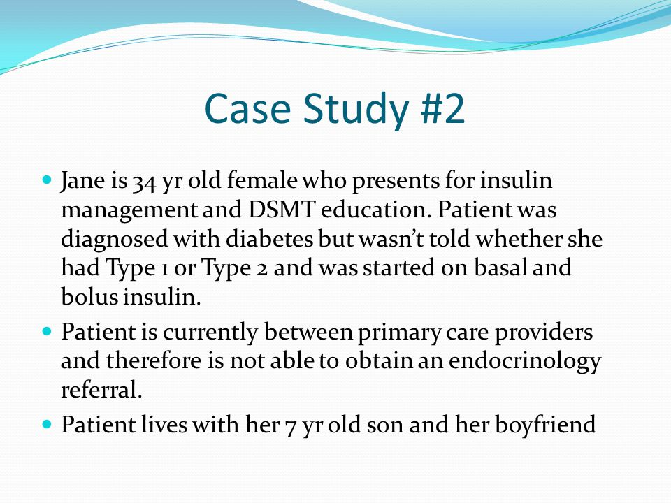 Case Study #2 Jane is 34 yr old female who presents for insulin management and DSMT education.