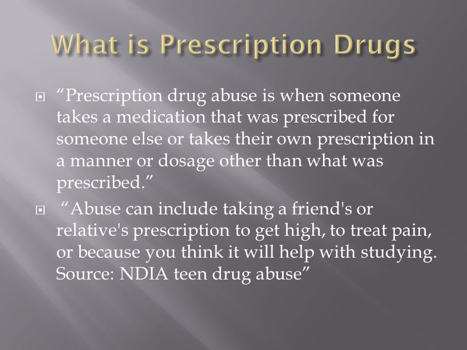 Prescription drug abuse is when someone takes a medication that was prescribed for someone else or takes their own prescription in a manner or dosage other than what was prescribed.