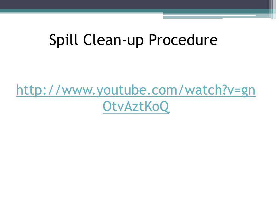 http://www.youtube.com/watch?v=gn OtvAztKoQ Spill Clean-up Procedure