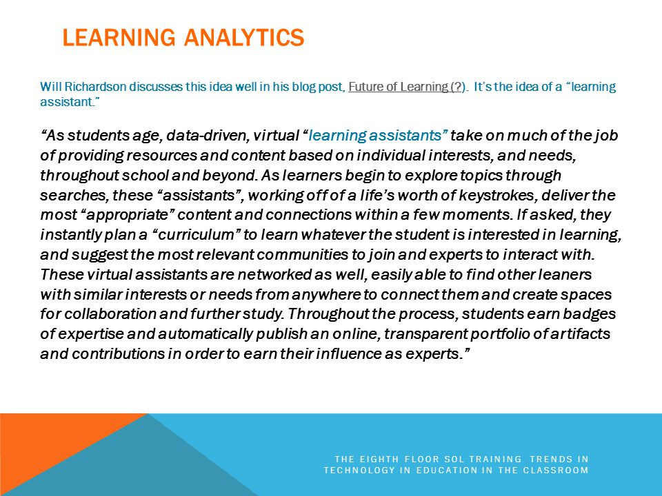 LEARNING ANALYTICS THE EIGHTH FLOOR SOL TRAINING TRENDS IN TECHNOLOGY IN EDUCATION IN THE CLASSROOM Will Richardson discusses this idea well in his blog post, Future of Learning ( ).