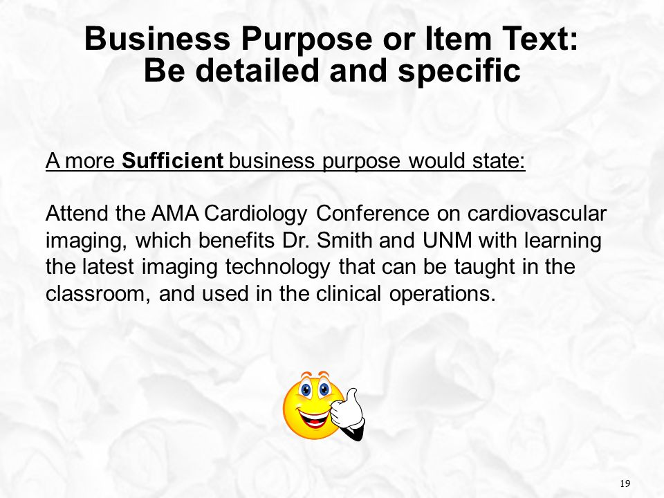 19 Business Purpose or Item Text: Be detailed and specific A more Sufficient business purpose would state: Attend the AMA Cardiology Conference on car
