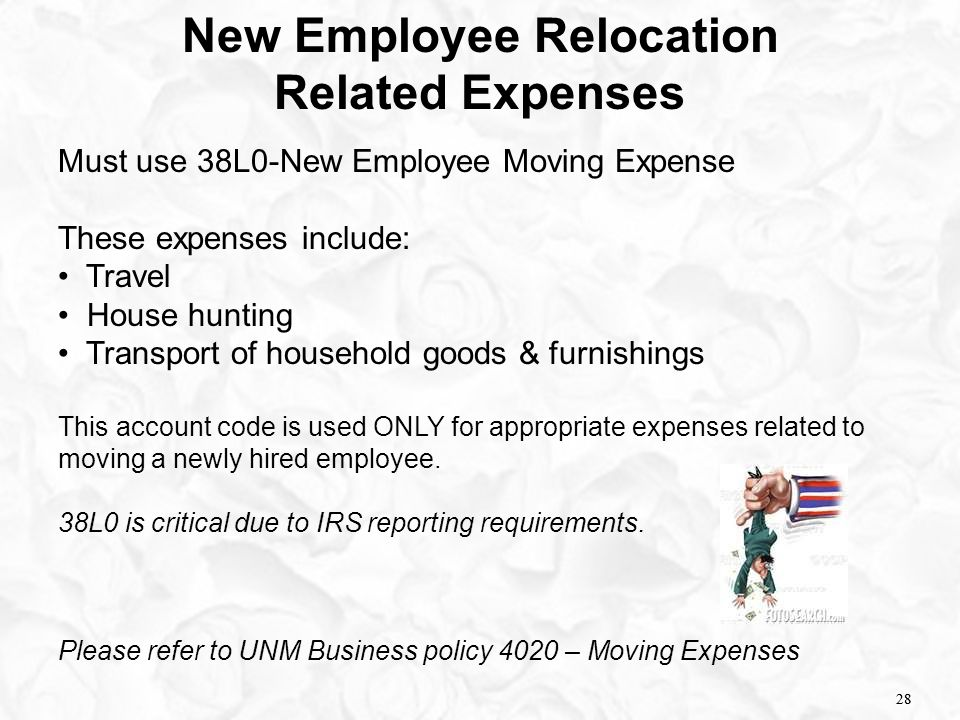 28 Must use 38L0-New Employee Moving Expense These expenses include: Travel House hunting Transport of household goods & furnishings This account code
