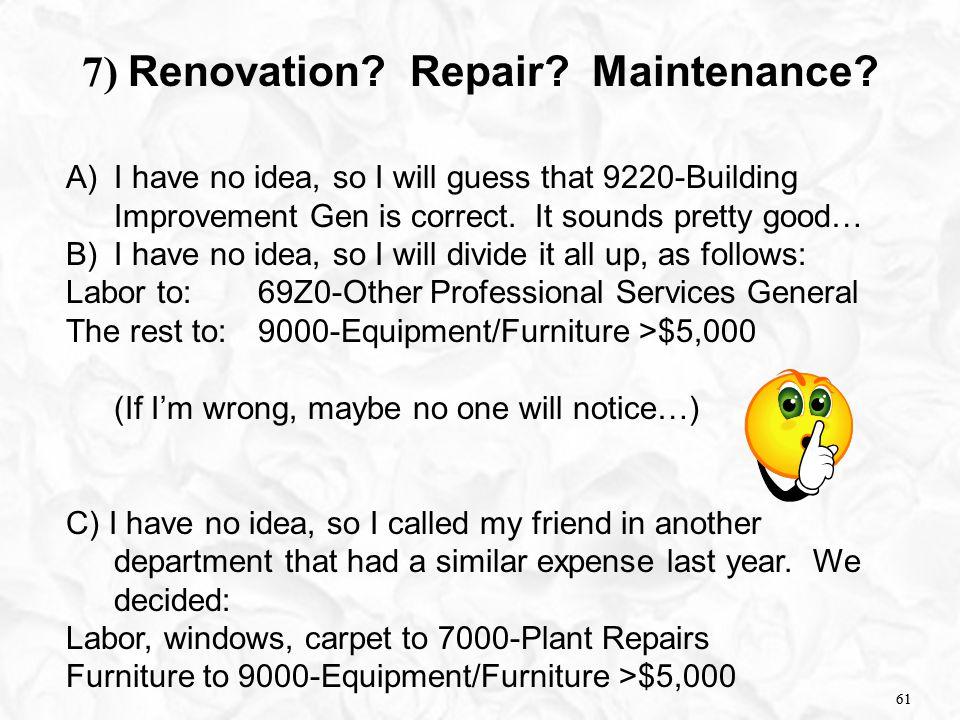 61 7) Renovation. Repair. Maintenance.