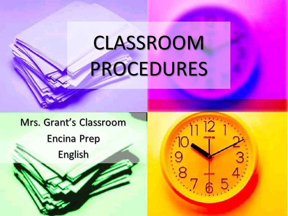 CLASSROOM PROCEDURES Mrs. Grants Classroom Encina Prep English