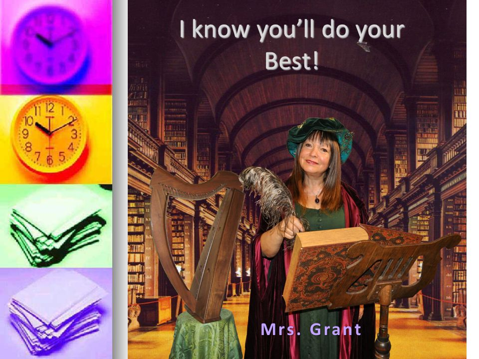 I know youll do your Best! Mrs. Grant