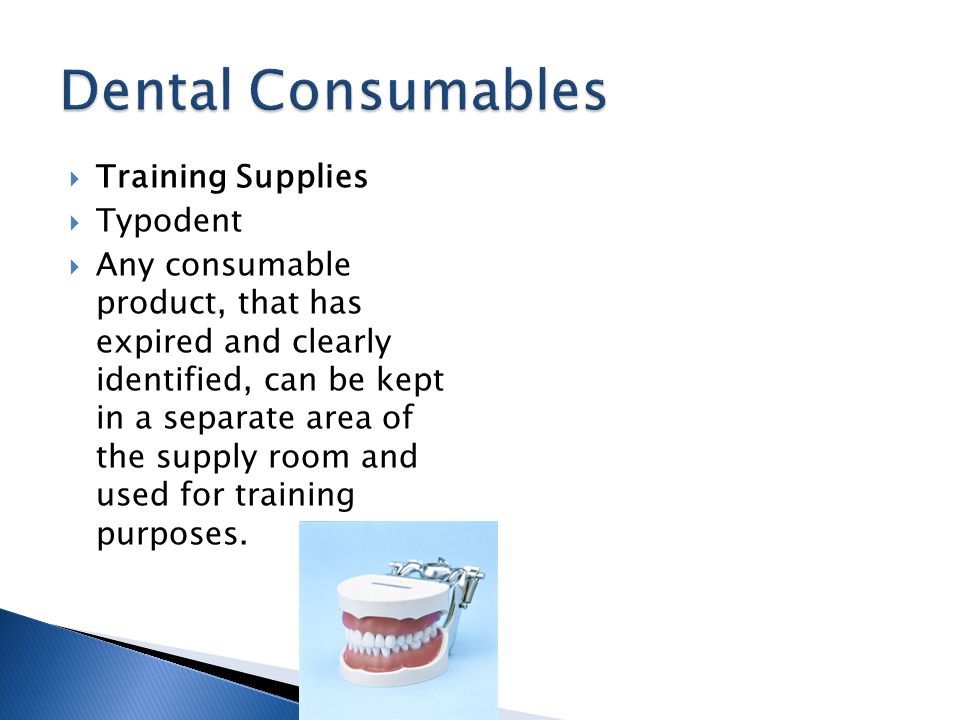 Training Supplies Typodent Any consumable product, that has expired and clearly identified, can be kept in a separate area of the supply room and used