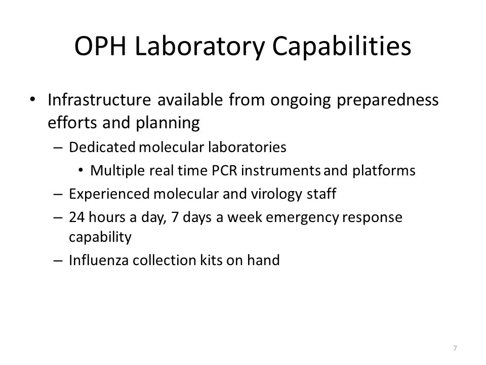 8 Overview of OPH Laboratory Testing FDA cleared – Emergency Use Authorization, CDC developed test for Influenza A, B, and for sub-typing H1, swH1, H3 (and if needed H5) All tests will be performed by real-time rt-PCR First five confirmed positive Influenza A swH1 specimens are referred to CDC for drug resistance testing each week