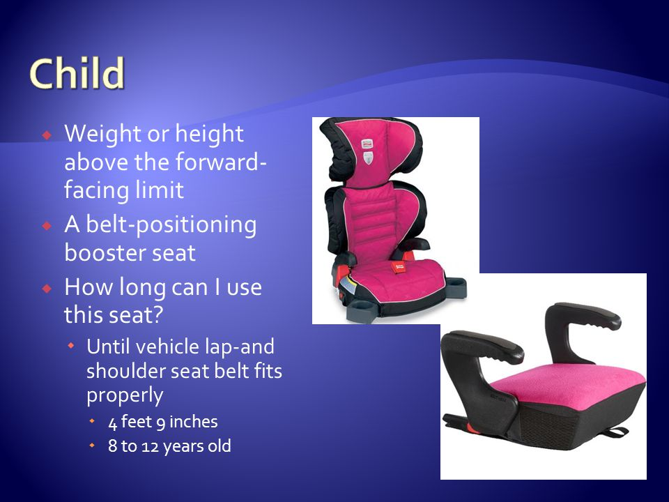 Weight or height above the forward- facing limit A belt-positioning booster seat How long can I use this seat.