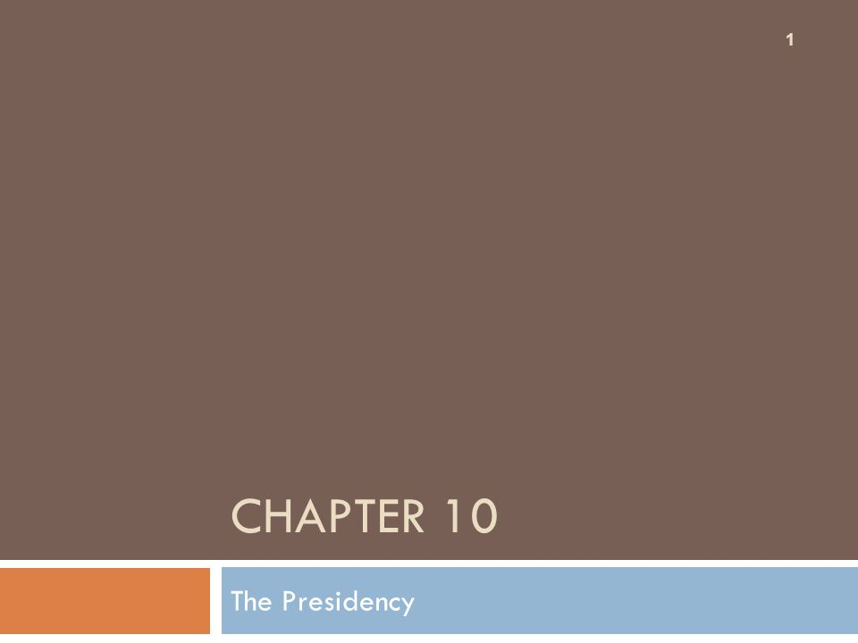 CHAPTER 10 The Presidency 1
