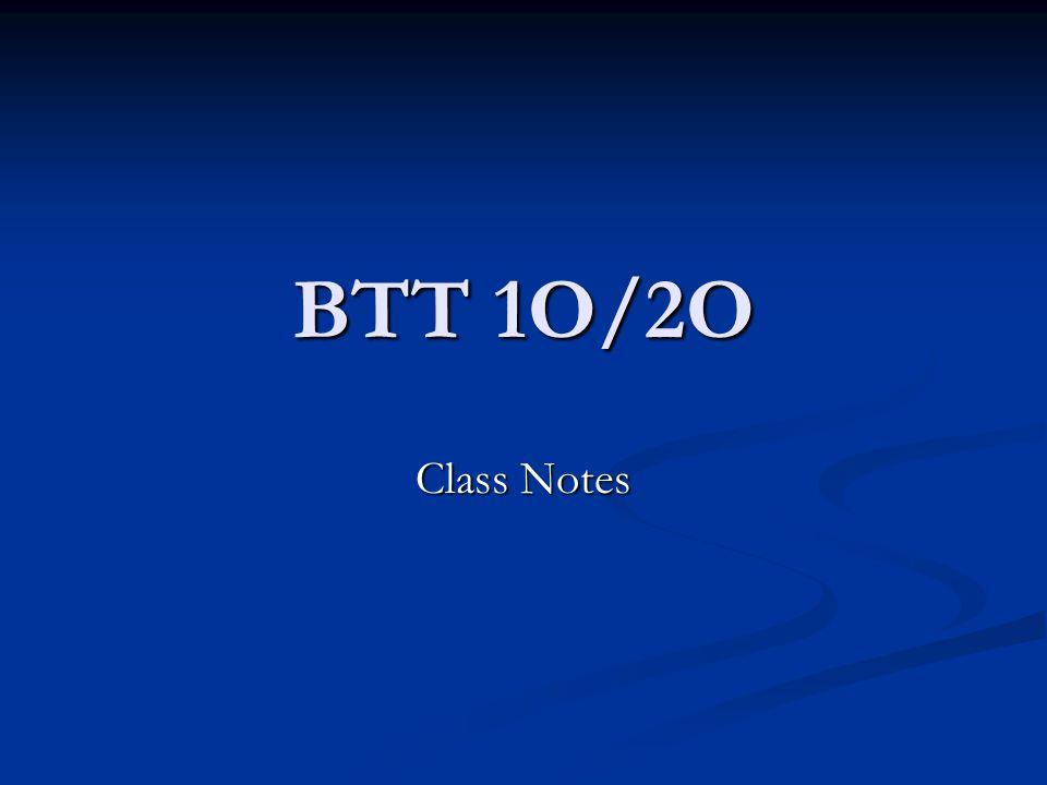 BTT 1O/2O Class Notes