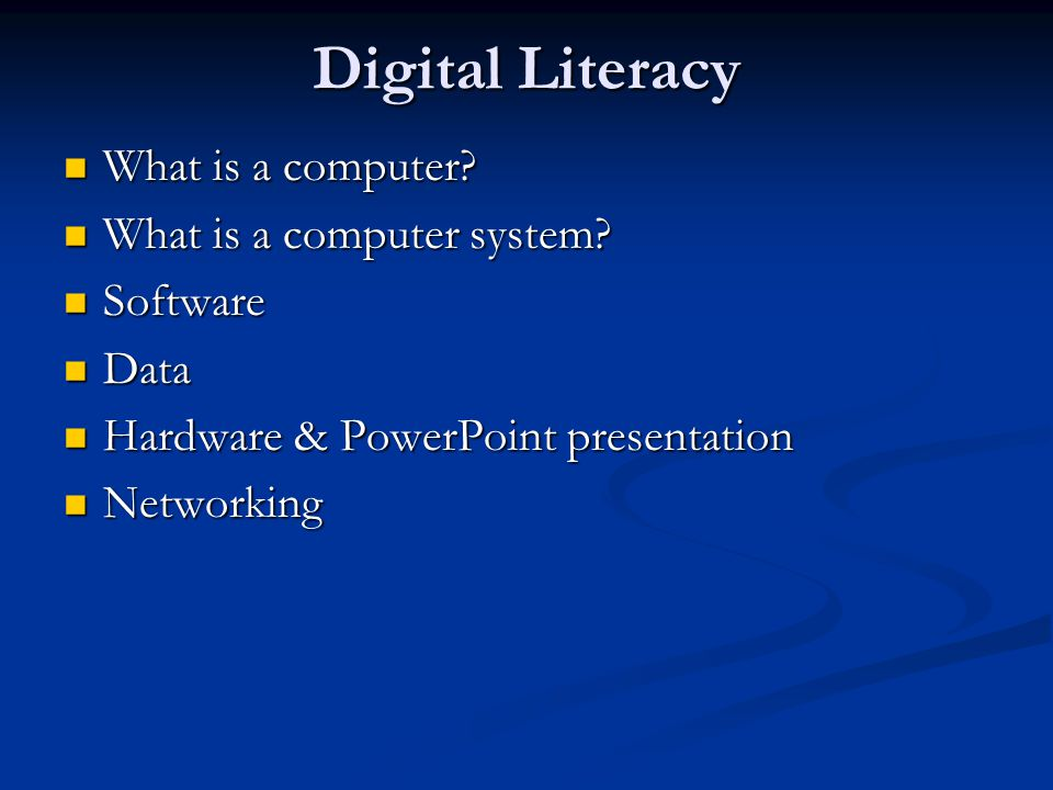 Digital Literacy What is a computer? What is a computer? What is a computer system? What is a computer system? Software Software Data Data Hardware &