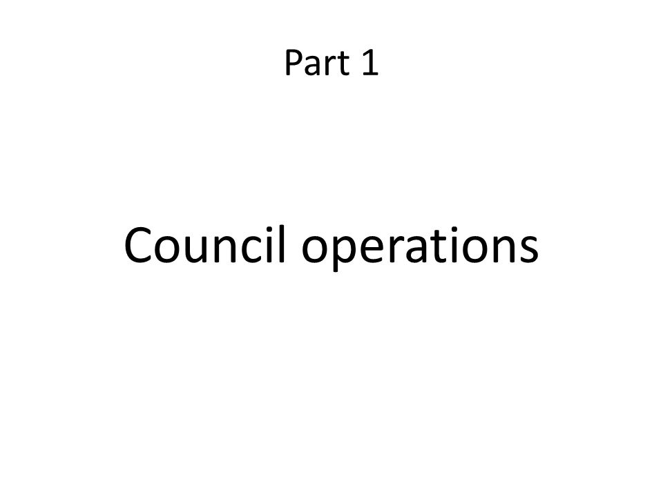 Part 1 Council operations