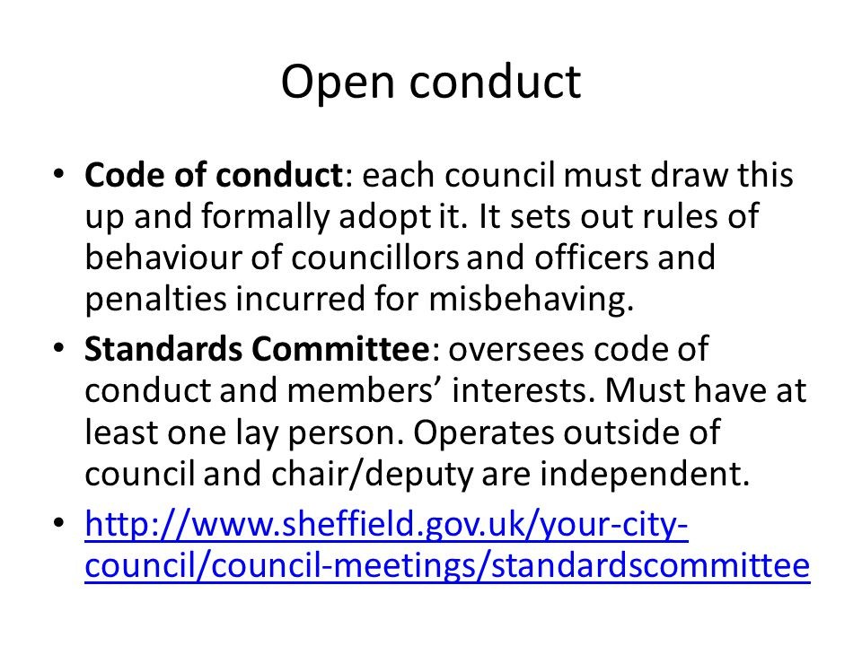 Open conduct Code of conduct: each council must draw this up and formally adopt it.