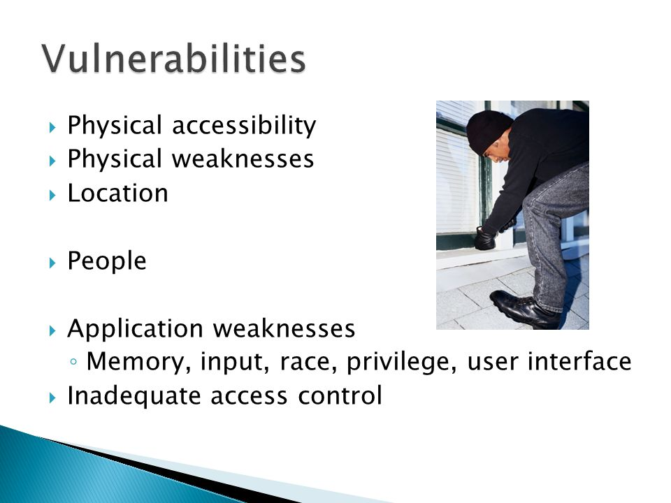 Physical accessibility Physical weaknesses Location People Application weaknesses Memory, input, race, privilege, user interface Inadequate access control