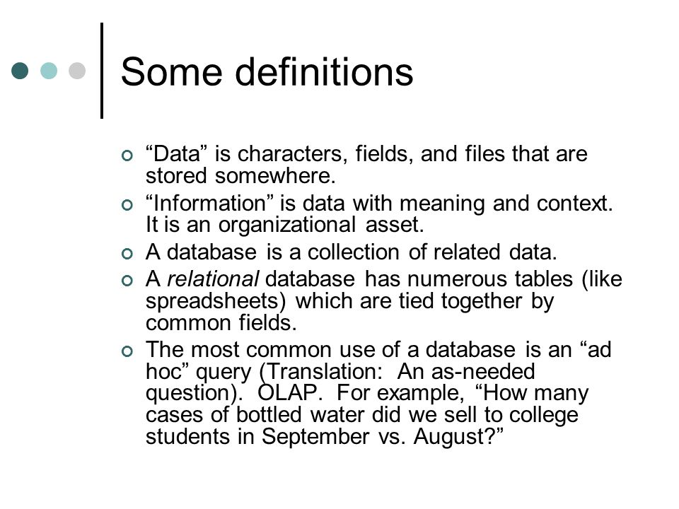 Some definitions Data is characters, fields, and files that are stored somewhere.