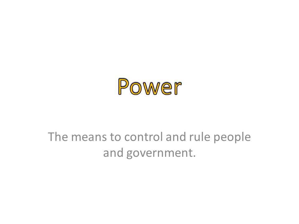 The means to control and rule people and government.