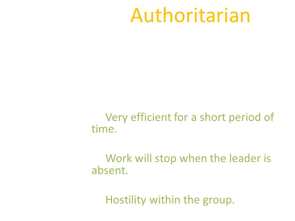 Authoritarian Very efficient for a short period of time.