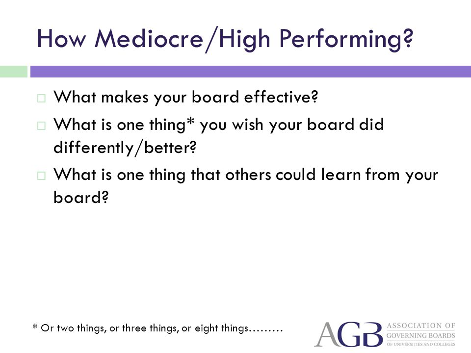 How Mediocre/High Performing. What makes your board effective.