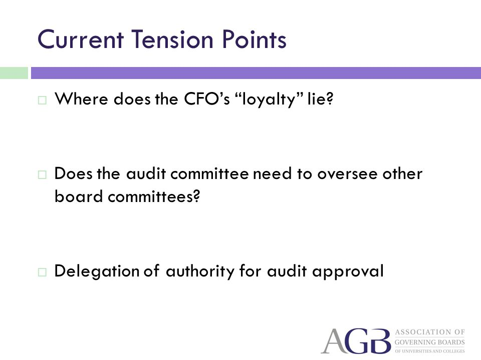 Current Tension Points Where does the CFOs loyalty lie? Does the audit committee need to oversee other board committees? Delegation of authority for a