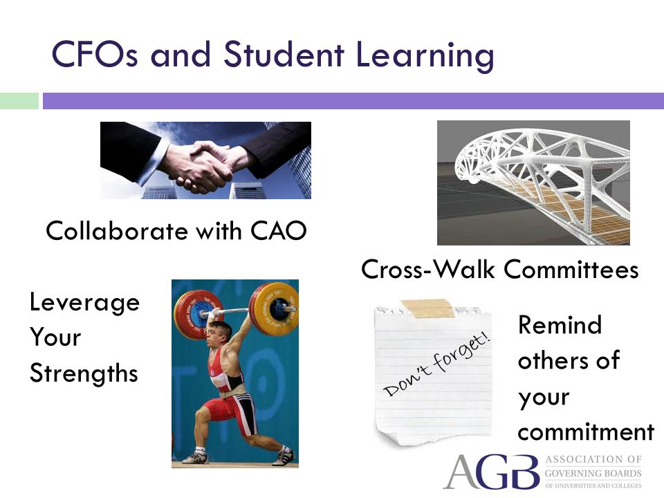 CFOs and Student Learning Collaborate with CAO Cross-Walk Committees Remind others of your commitment Leverage Your Strengths