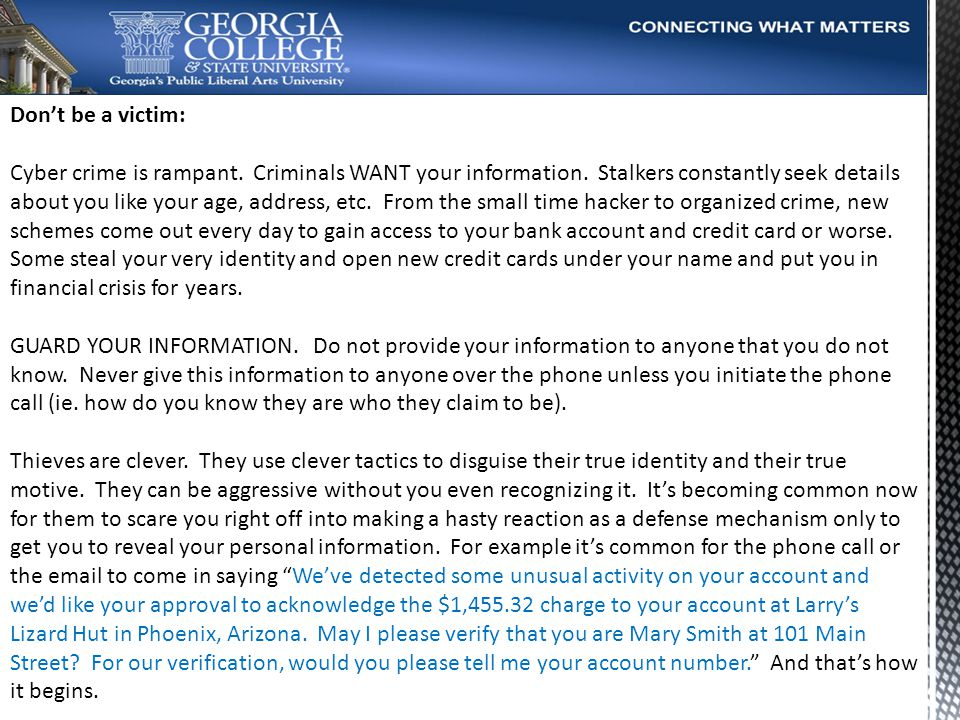 Dont be a victim: Cyber crime is rampant. Criminals WANT your information.
