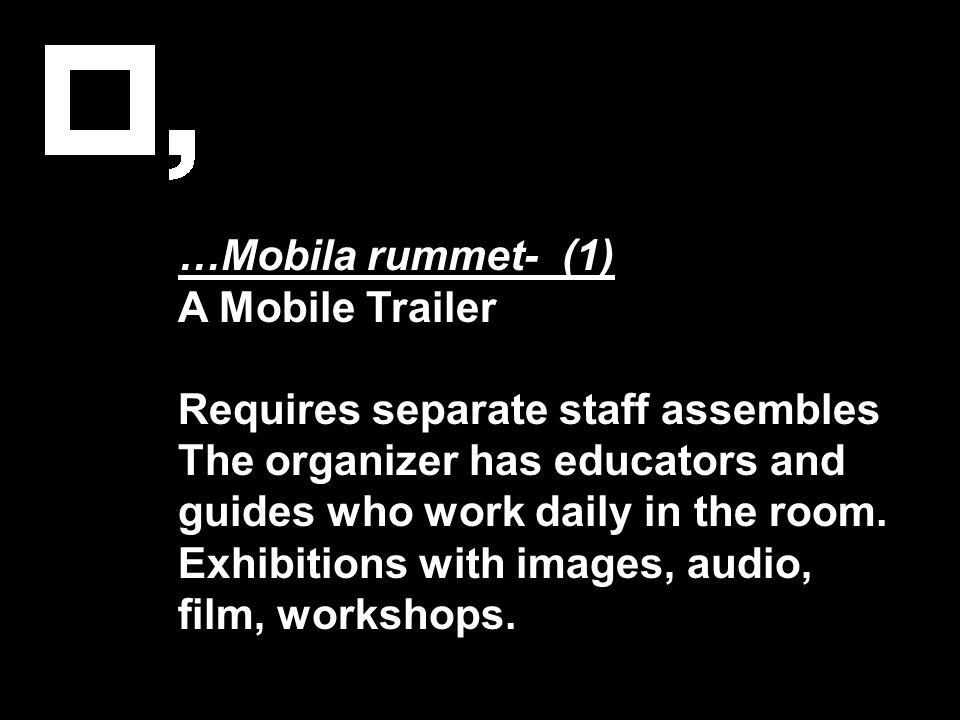 …Mobila rummet- (1) A Mobile Trailer Requires separate staff assembles The organizer has educators and guides who work daily in the room. Exhibitions