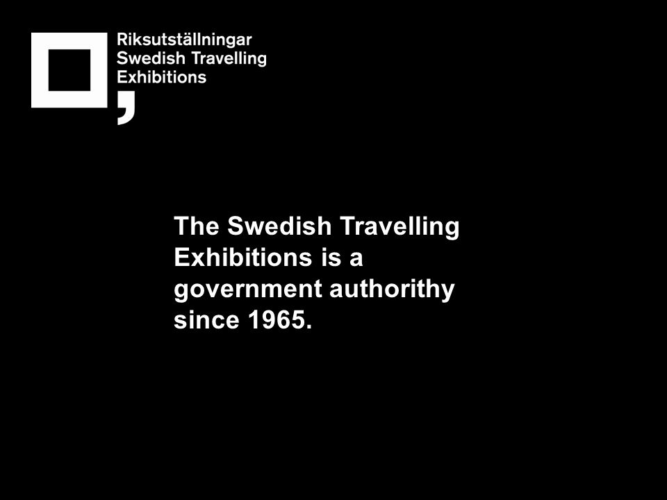 The Swedish Travelling Exhibitions is a government authorithy since 1965.