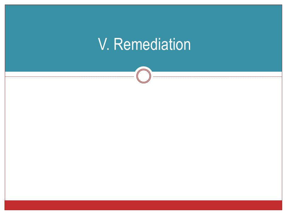 V. Remediation