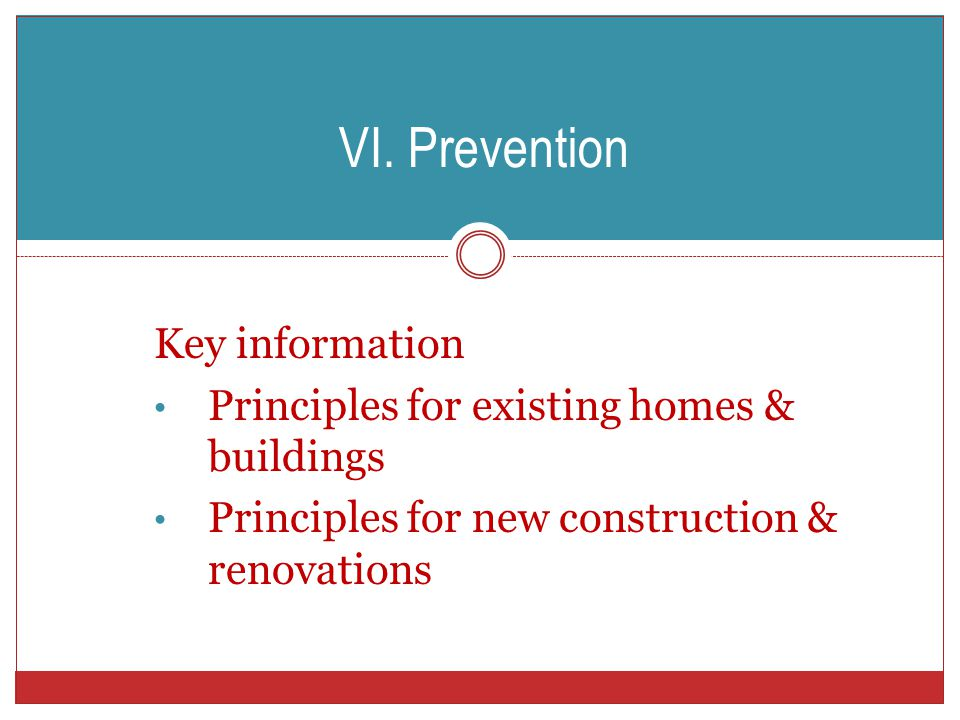 VI. Prevention Key information Principles for existing homes & buildings Principles for new construction & renovations