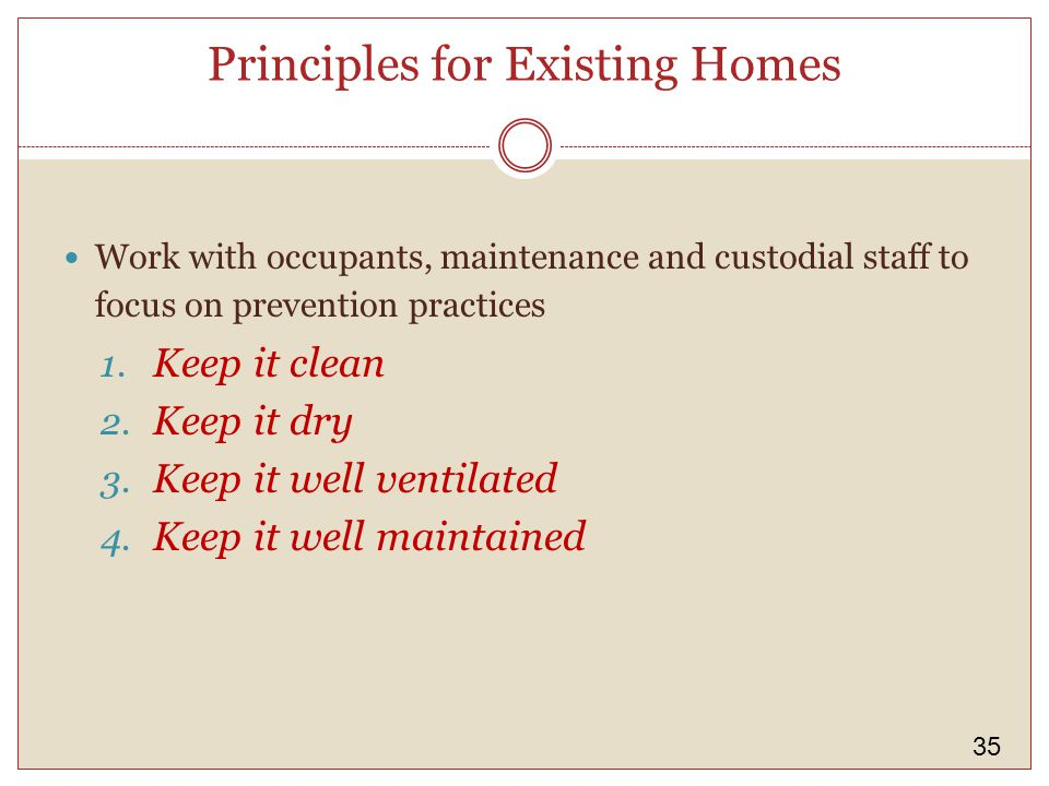 35 Principles for Existing Homes Work with occupants, maintenance and custodial staff to focus on prevention practices 1.