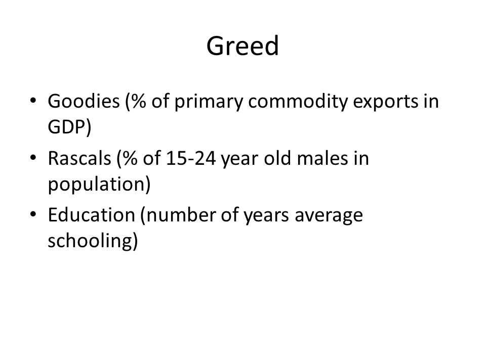 Greed Goodies (% of primary commodity exports in GDP) Rascals (% of 15-24 year old males in population) Education (number of years average schooling)