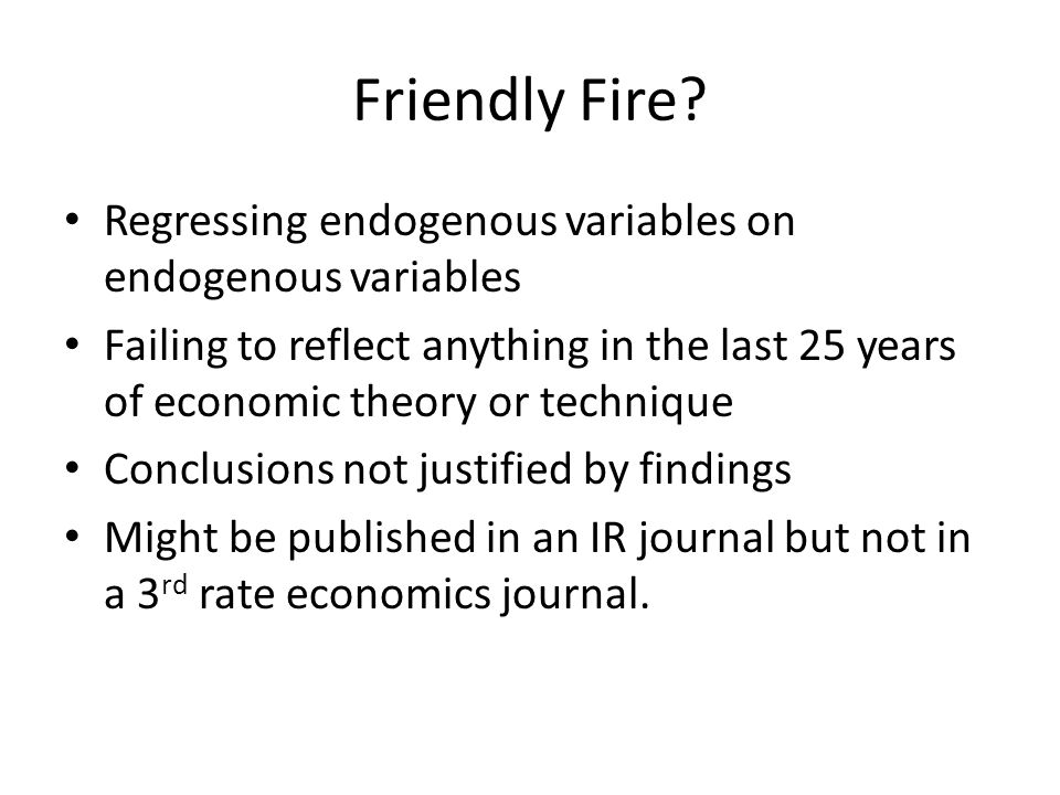 Friendly Fire? Regressing endogenous variables on endogenous variables Failing to reflect anything in the last 25 years of economic theory or techniqu