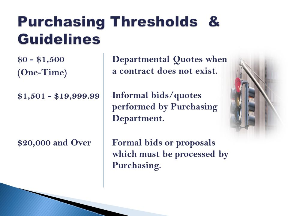 $0 - $1,500 (One-Time) $1,501 - $19,999.99 $20,000 and Over Departmental Quotes when a contract does not exist.